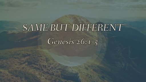 Genesis 26:1-5 // Same but Different