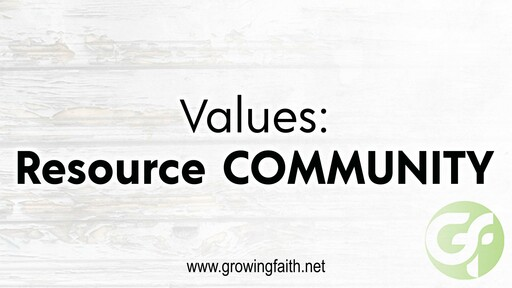 Our Values:  Resource COMMUNITY