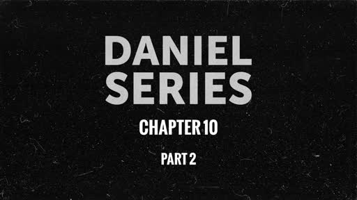 Daniel Series Chapter 10 Part 2
