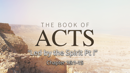 """Acts 16:1-15 """"Led by the Spirit Pt 1"""""""