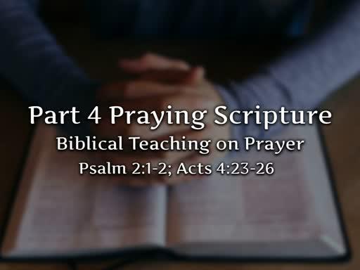 Prayer Part 4: Praying Scripture
