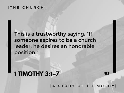 The Leaders of the Church- Part 1 (1 Timothy 3:1-7)