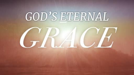 Sunday AM Service 07/21/19 God's Eternal Grace