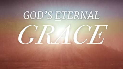 Sunday AM Service 07/21/19 God's Eternal Grace