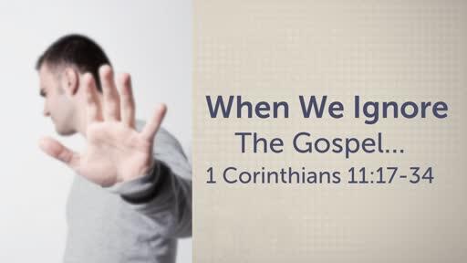 When We Ignore The Gospel