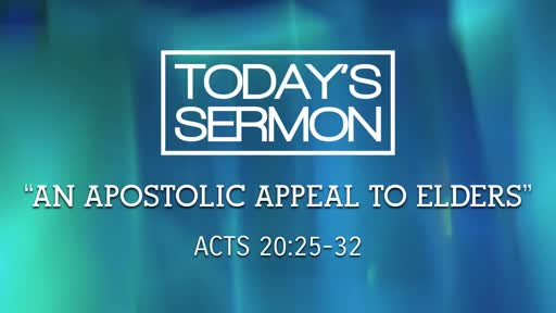 An Apostolic Appeal to Elders (Acts 20:25-32)