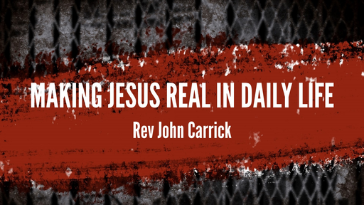 Making Jesus Real in Daily Life