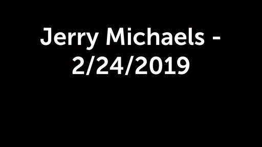 Jerry Michaels - 2/24/2019