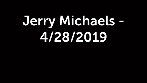 Jerry Michaels - 4/28/2019
