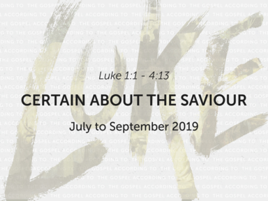 Luke: Certain About The Saviour