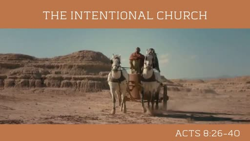 """Sunday July 21st: """"The Intentional Church"""" Acts 8:26-40"""