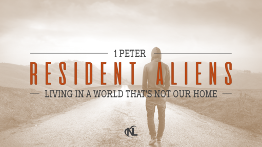 07.21.19 | Resident Aliens :: Living In A World That's Not Our Home [Week 8]