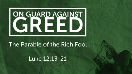 Luke 12:13-21 - On Guard Against Greed