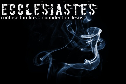 Ecclesiastes: confused in life, confident in Christ