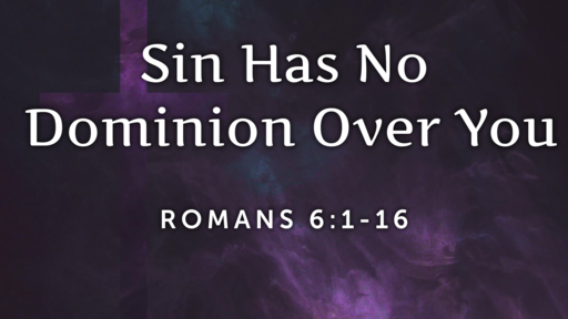 Sin Has No Dominion Over You