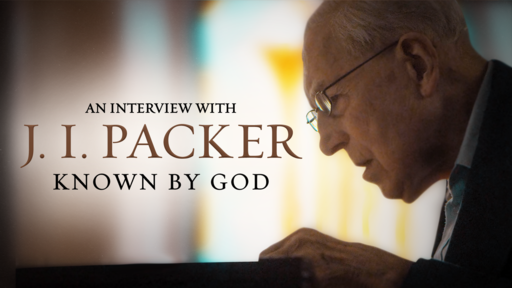 Known by God: An Interview with J.I. Packer - Trailer