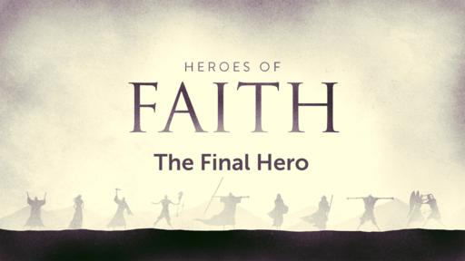 Heroes of the Faith: The Final Hero