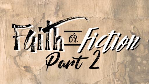 Faith or Fiction Pt. 2