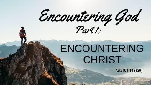 Sunday July 28th: Encountering God Part 1: Encountering Christ