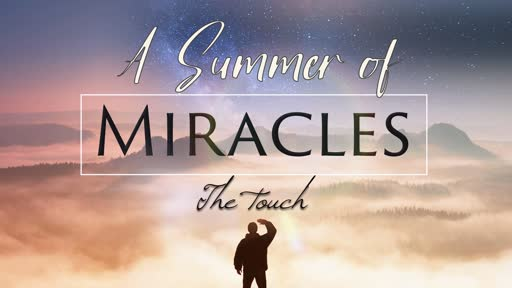 A Summer of Miracles 7-28-19