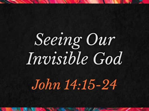 seeing our invisible God