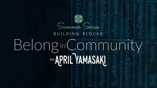 July 28, 2019 - Summer Series Building Blocks, Belong in Community