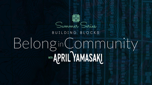 July 28, 2019 - Summer Series Building Blocks, Belong in Community