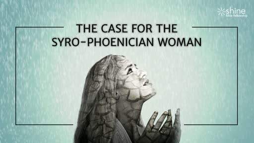 The Case for the Syrophoenician Woman