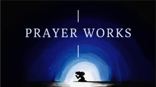 07/28/2019 - Prayer Works