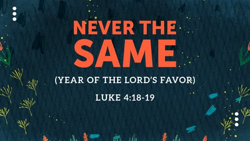 Never the Same: Year of the Lord's Favor // Pastor David Spiegel