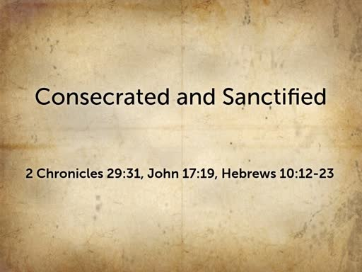2019.07.28p Consecrated and Sanctified