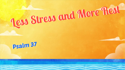 Less Stress and More Rest: Psalm 37