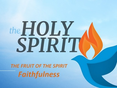 THE FRUIT OF THE SPIRIT:  Faithfulness
