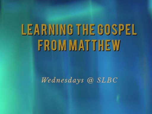Learning the Gospel from Matthew: (7/24/19)