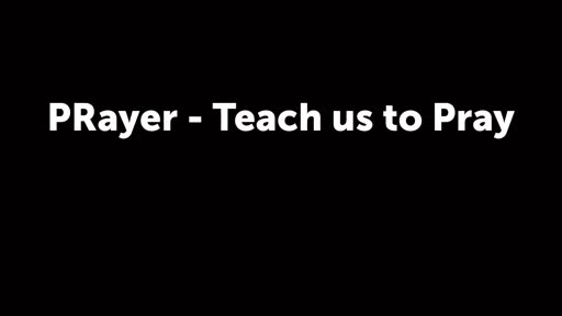 PRayer - Teach us to Pray