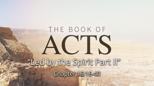 """Acts 16:16-40 """"Led by the Spirit...Part II"""""""