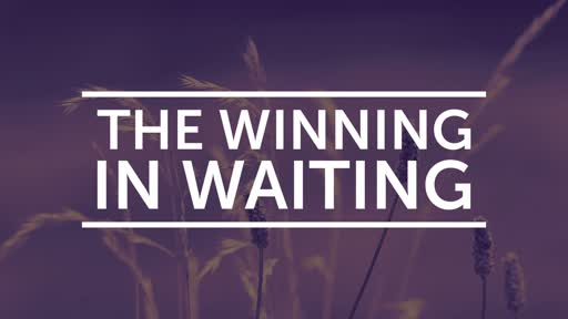 The Winning in Waiting