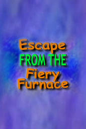 Escape from the Fiery Furnace