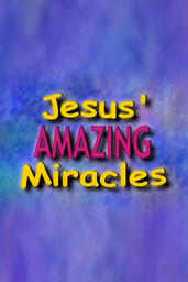 Jesus' Amazing Miracles