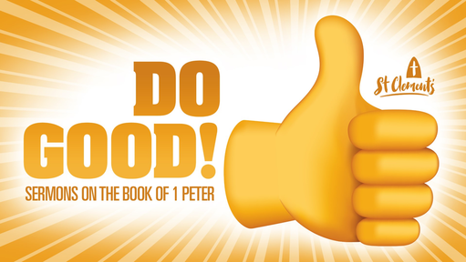 10am Sunday 4th August 2019. 1 Peter 1-12. Do Good 1