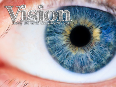 Vision: Seeing the World through God's Eyes