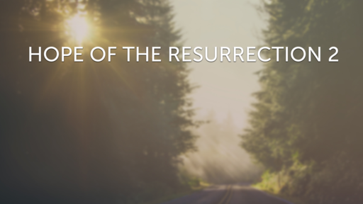Hope of the Resurrection 2