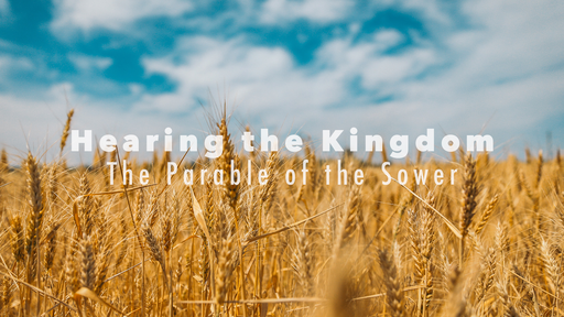 Hearing the Kingdom (Parable of the Sower)