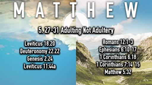 7-14-2019 Matthew 5. 27-31 Adulting Not Adultery