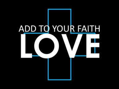 Add To Your Faith Love