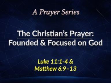 The Christian's Prayer: Founded & Focused on God
