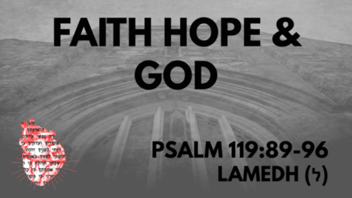 Faith Hope & God: Psalm 119:89-96 Lamedh (ל)