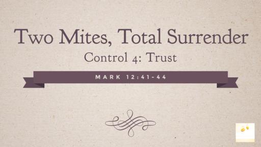 Two Mites, Total Surrender