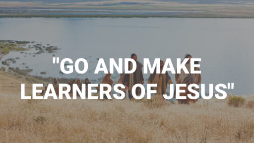 Go and Make Learners of Jesus