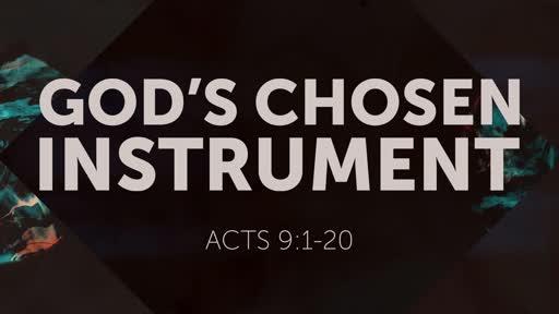 God's Chosen Instrument Acts: 9:1-20